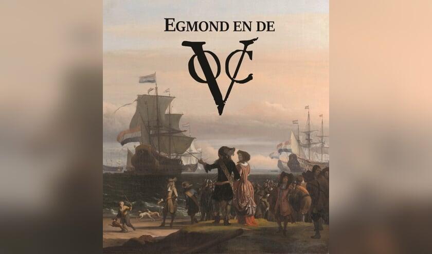 Het gratis boekje 'Egmond en de VOC' staat vol indrukwekkende verhalen en prachtige plaatjes