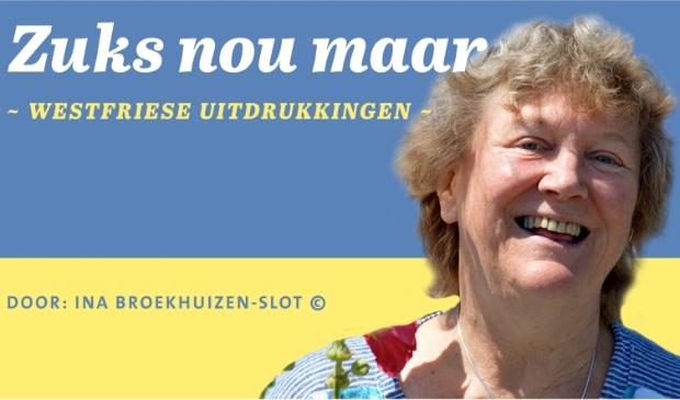 <p>In ZUKS NOU MAAR iedere maand de Westfriese taal uitgelegd door Ina Broekhuizen-Slot.</p>