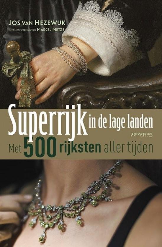 Boek kort: Superrijk in de Lage Landen. Met: 500 rijksten aller tijden - Jos van Hezewijk