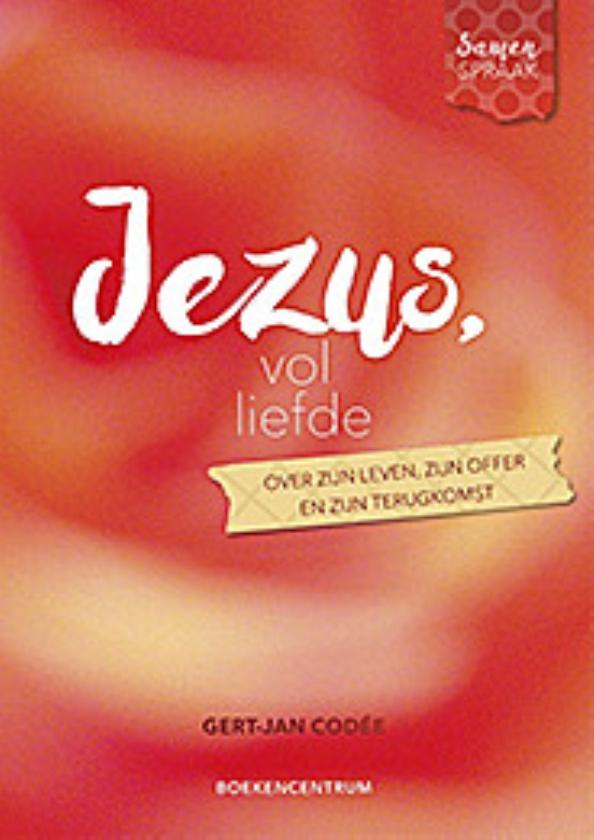 Boek kort: Jezus vol liefde.  Over zijn leven, zijn offer en zijn terugkomst - Gert-Jan Codée en Een mens te zijn op aarde