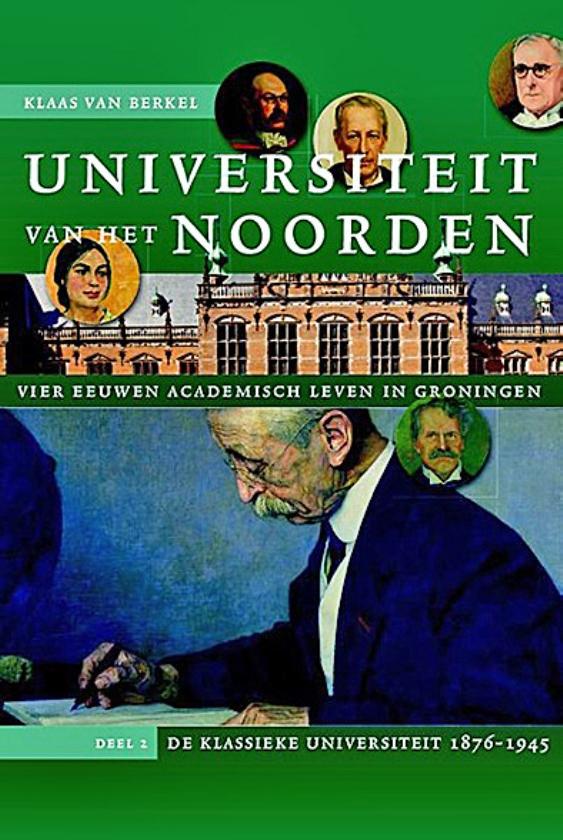 Boek: Universiteit van het Noorden.  Vier eeuwen academisch leven in Groningen