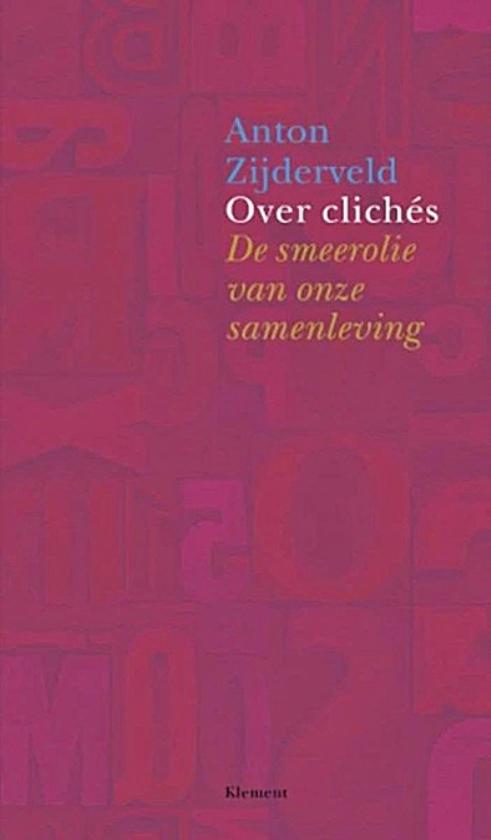 Boek: Over clichés. Desmeerolie van onze samenleving - Anton Zijderveld